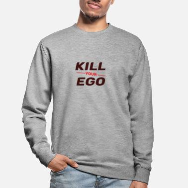 Kill Your Ego Kill Your Ego - Unisex Pullover