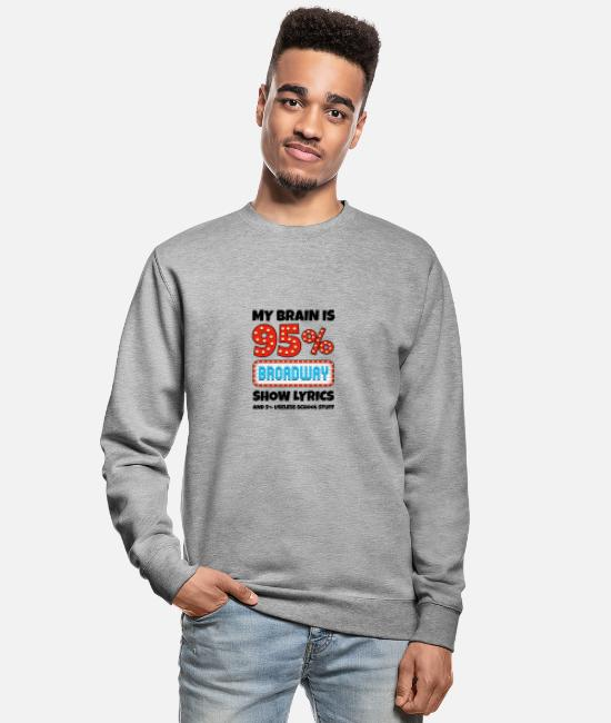Movie Hoodies & Sweatshirts - My Brain Is 95% Broadway Lyrics Funny Gift - Unisex Sweatshirt salt & pepper