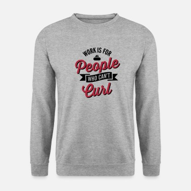 Unemployed Work is for people who can't curl / curling - Unisex Sweatshirt