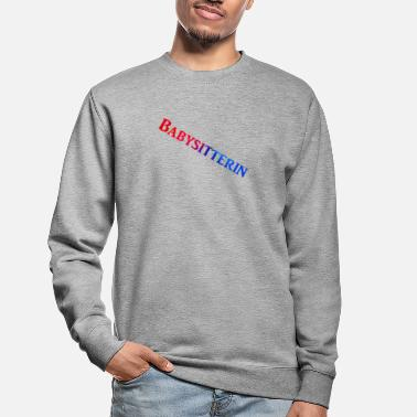 Babysitterin Babysitterin - Babysitter Shirts - Unisex Pullover