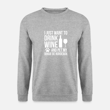Parents Je veux boire du vin et caresser Dogue de Bordeaux - Sweat-shirt Unisexe
