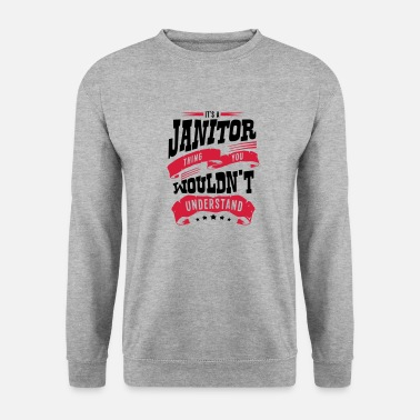 Janitor its a janitor thing you wouldnt understa - Men's Sweatshirt