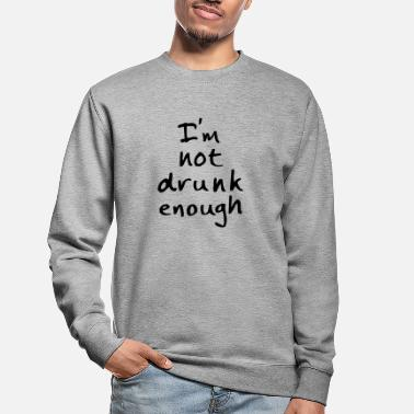 Tekst not drunk enough - Sweatshirt unisex