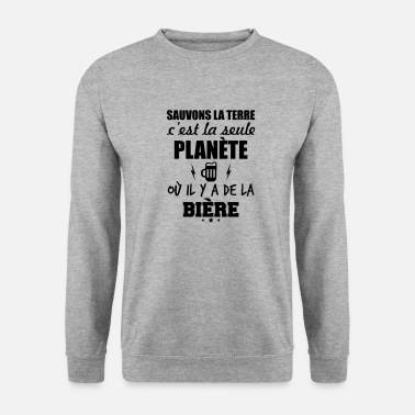 Save earth beer, humor, alcohol, aperitif, gift - Unisex Sweatshirt