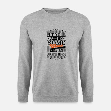 Western Riding Put your Ass on some Class - ride an Quarter Horse - Men's Sweatshirt