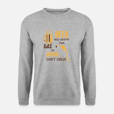Drink don't drive beer party gift saying - Unisex Sweatshirt
