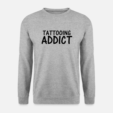 tattooing addict - Unisex Sweatshirt