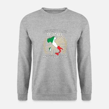 Bozen I JUST WANT TO TRAVEL TO ITALY AND LIVE DOLCE VITA - Unisex Sweatshirt