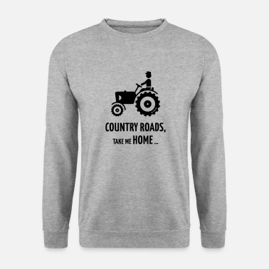 Country Country Roads, Take Me Home … (Farmer / Tractor) - Unisex Sweatshirt
