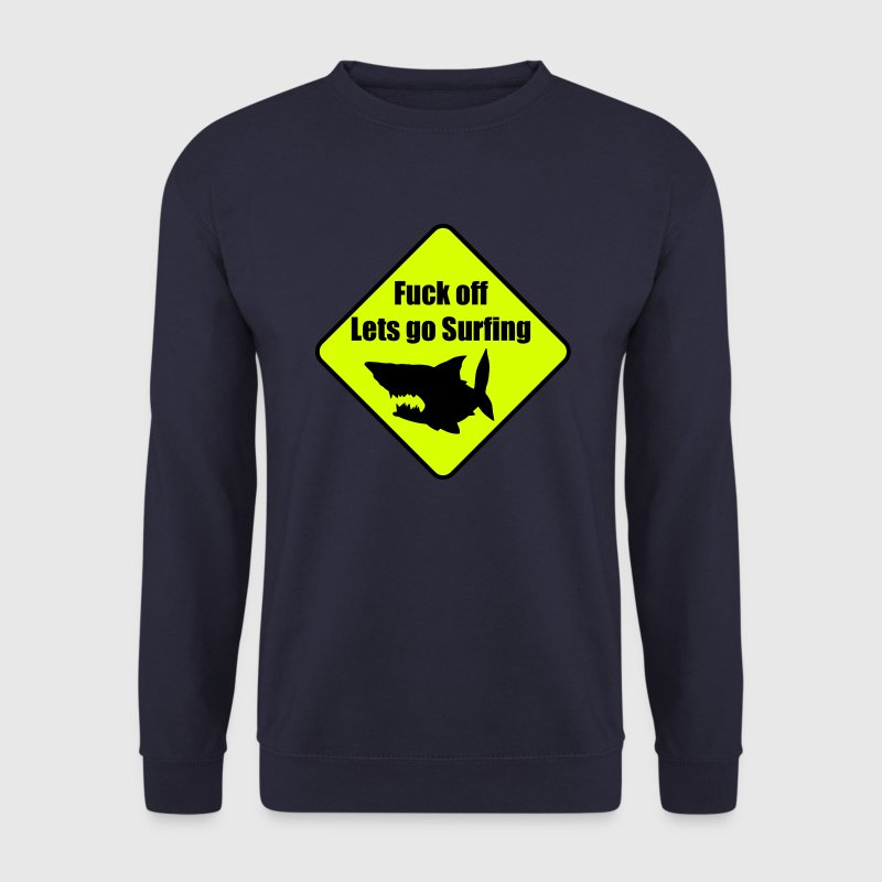 Yellow warning sign: Fuck off! Let's go surfing.  - Men's Sweatshirt