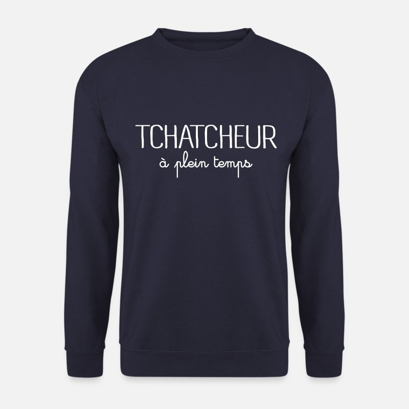 Humour Sweat-shirts - Tchatcheur à Plein Temps - Sweat-shirt Homme marine