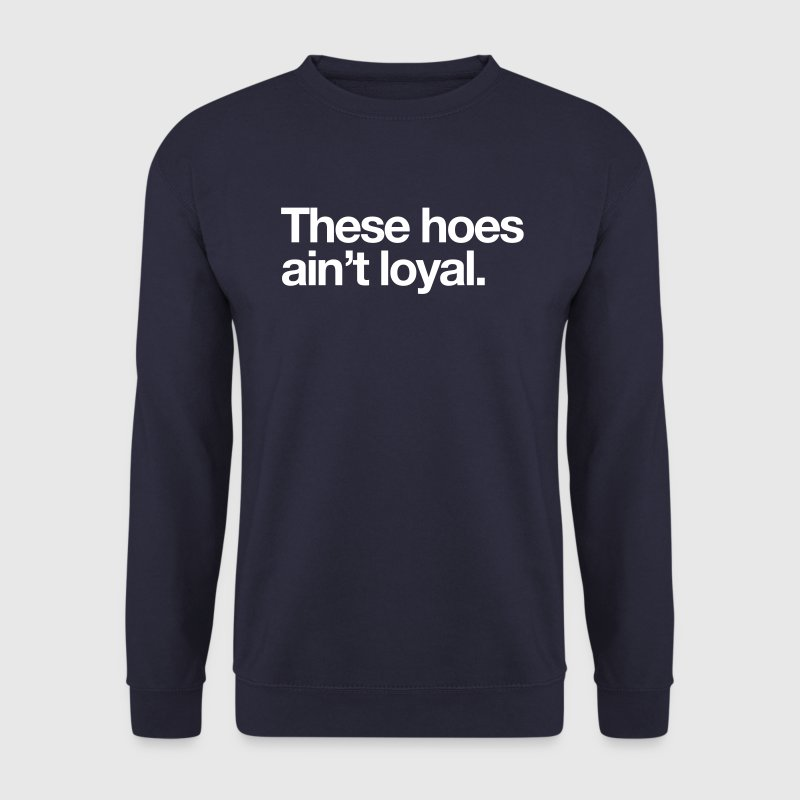 These hoes ain't loyal - Mannen sweater