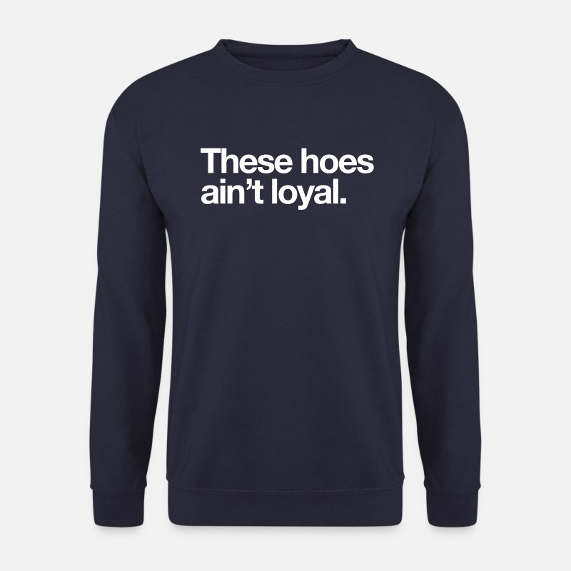 These Hoes Ain't Loyal Sweaters - These hoes ain't loyal - Mannen sweater navy