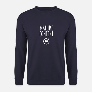 Mature Mature Content - Men's Sweatshirt