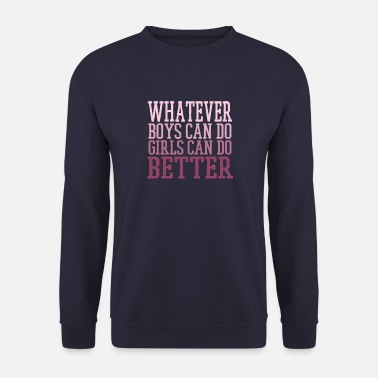 Hilarious Whatever Boys Can Do Girls Can Do Better - Men's Sweatshirt