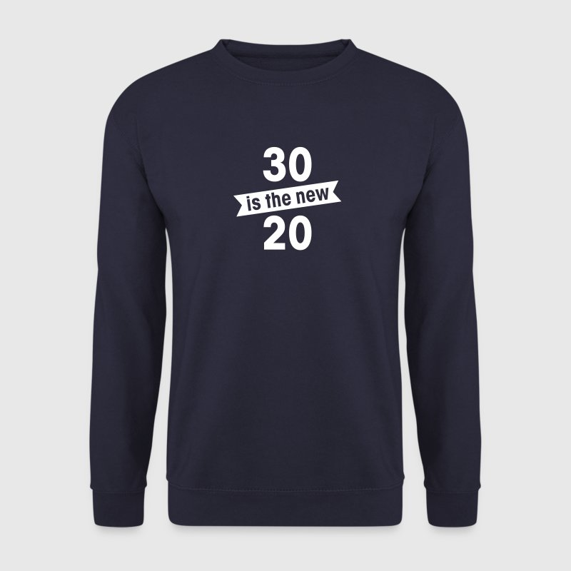 30 is the new 20 - Sweat-shirt Homme