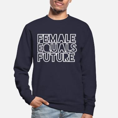 Future Female Equals Future_2 - Unisex Sweatshirt