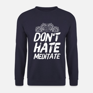 Méditation Paroles de méditation yoga bouddhisme ne déteste pas - Sweat-shirt Homme