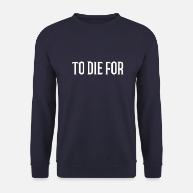 Die To Die for - Unisex Sweatshirt