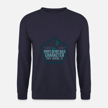 Open Sport does not build character, show it open. - Men's Sweatshirt