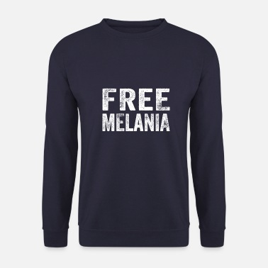 Politics Funny Free Melania graphic Resist & AntiTrump - Men's Sweatshirt