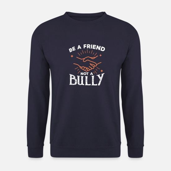 Love Hoodies & Sweatshirts - Be a friend not a bully - Unisex Sweatshirt navy
