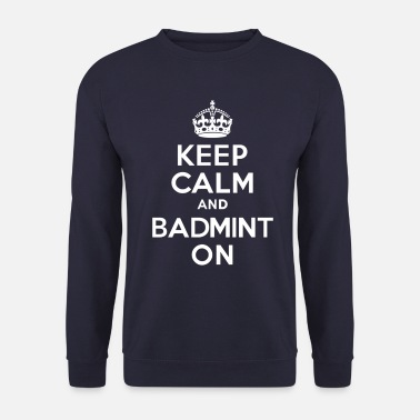 Sports Keep Calm and BadmintOn - Men's Sweatshirt