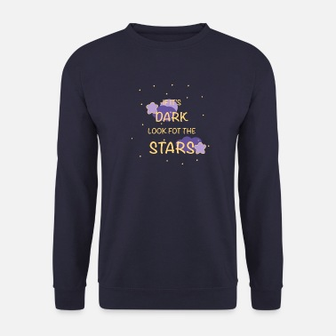 If it's dark look for the stars - Sudadera unisex