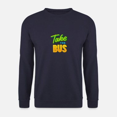 Take Take the bus - Take the bus - Men's Sweatshirt