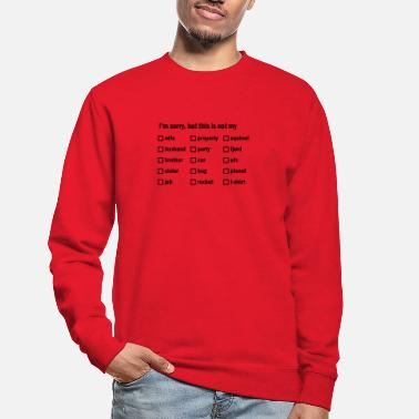 I'm sorry, but this is not my - Unisex sweater