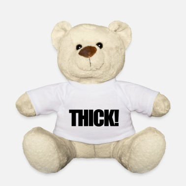 Thick thick - Teddy Bear