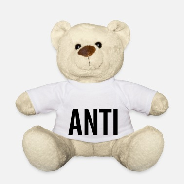Anti Anti - Teddy Bear