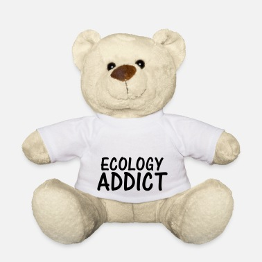 Ecological ecology addict - Teddy Bear