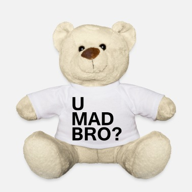 U Mad Bro? - Teddy Bear