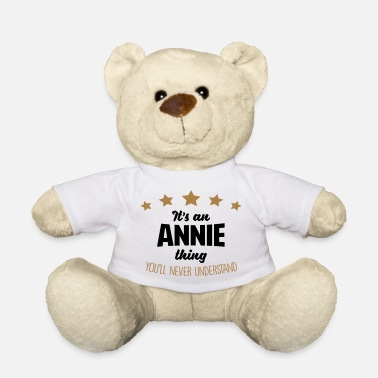 It's an annie name thing stars never unde - Teddy Bear