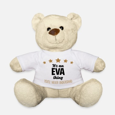 It's an eva name thing stars never unders - Teddy Bear