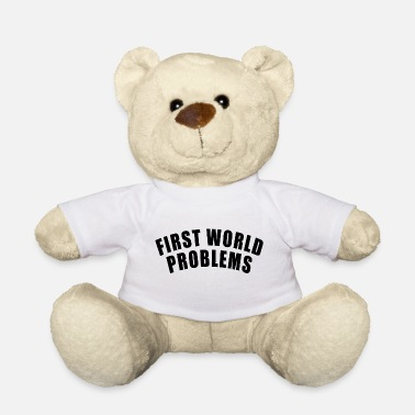 First World Problems FIRST WORLD PROBLEMS GIFT LUXURY PROBLEM LUXURY - Teddy Bear