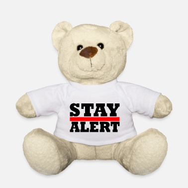 Alert Stay Alert - Teddy Bear