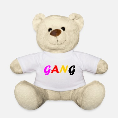 Gang GANG Perfect motive for gifts and gangs - Teddy Bear
