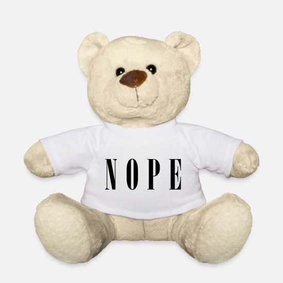 No Teddy Bear Toys - Nope Funny Quote - Teddy Bear white