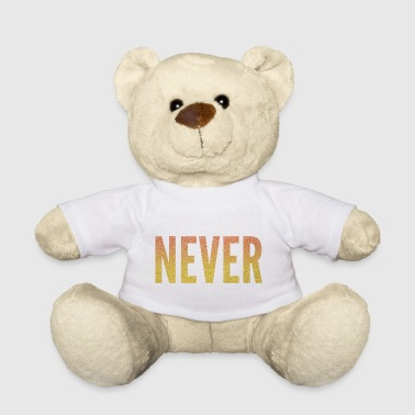 Never give up / never give up - Teddy Bear