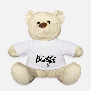 Beautiful Beautiful - Teddy Bear