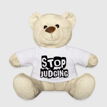 Stop Judging - Teddy Bear
