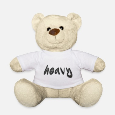 Heavy Heavy - Teddy Bear