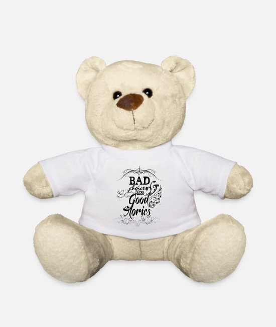 Design Teddy Bear Toys - Bad Choices Make... - Teddy Bear white