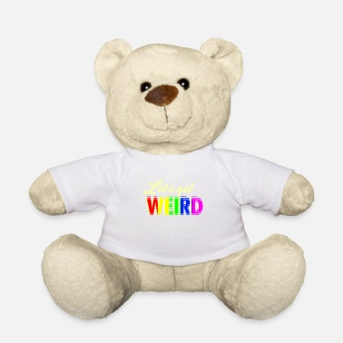 Weird Let's get Weird Colorful Design - Teddy Bear