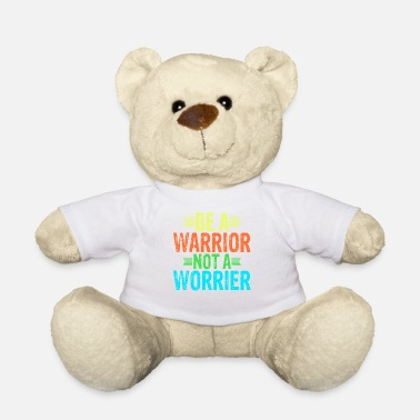 Depression Be A Warrior, Not A Worrier - Teddy Bear