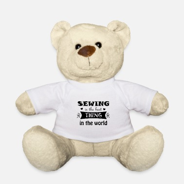 Sewing is the best in the world - Teddy Bear