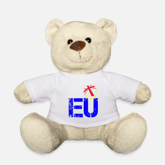 Eu Teddy Bear Toys - Cant Live if Living is without EU T shirt - Teddy Bear white