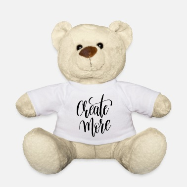 Peace Create More - Teddy Bear